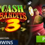 Cash Bandit 3 Online Slots Real Money no Deposit